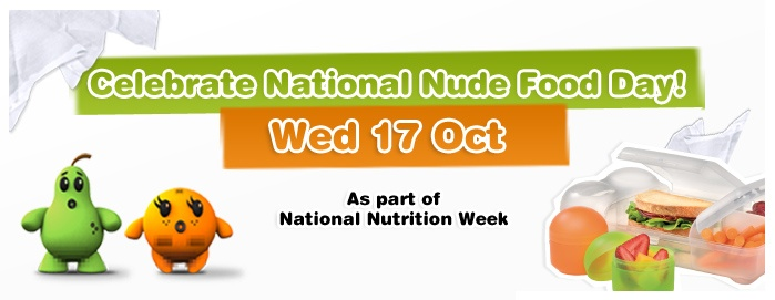 October 17th is National Nude Food Day in Australia. Go to http://healthaware.org/category/2012/22-october-2012/ for link to more information.*