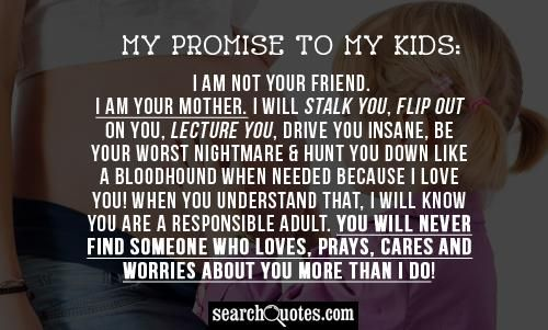 My Promise To My Kids: I Am Not Your Friend. I Am Your