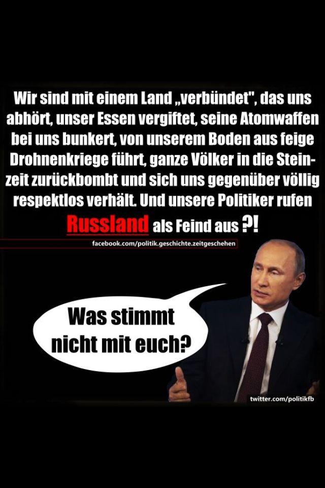 """Wir sind mit einem Land """"verbündet"""", das uns abhört, unser Essen vergiftet, seine Atomwaffen bei uns bunkert, von unserem Boden aus feige Drohnenkriege führt, ganze Völker in die Steinzeit zurück bombt und sich uns gegenüber völlig respektlos verhält. Und unsere Politiker rufen RUSSLAND als Feind aus?! WAS STIMMT NICHT MIT EUCH?"""