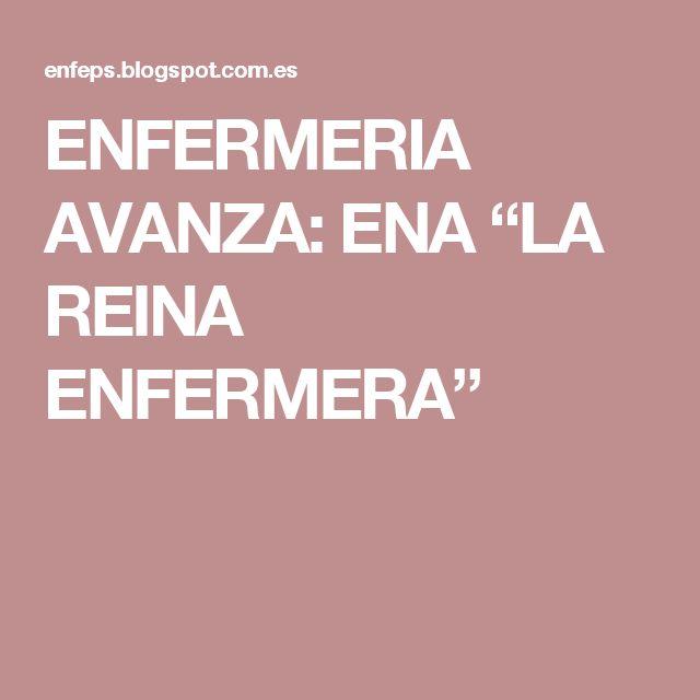 """ENFERMERIA AVANZA: ENA """"LA REINA ENFERMERA"""""""