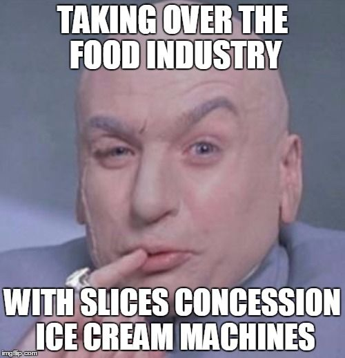 taking over the food industry with slices concession ice cream machines Dr Evil from austin powers with pinkey finger over mouth meme