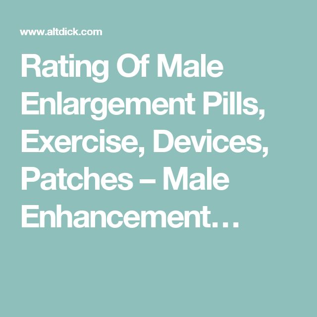 Rating Of Male Enlargement Pills, Exercise, Devices, Patches – Male Enhancement…