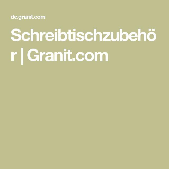 Schreibtischzubehör | Granit.com