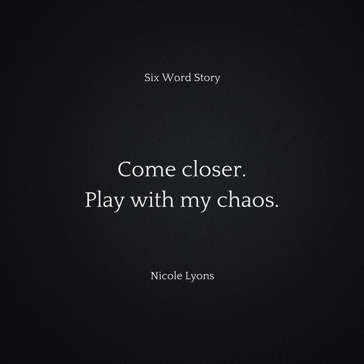 Come closer. Play with my chaos.