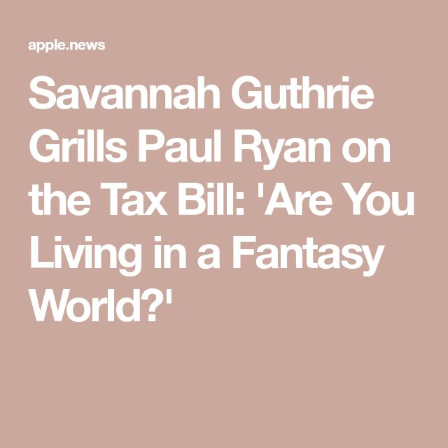 Savannah Guthrie Grills Paul Ryan on the Tax Bill: 'Are You Living in a Fantasy World?'
