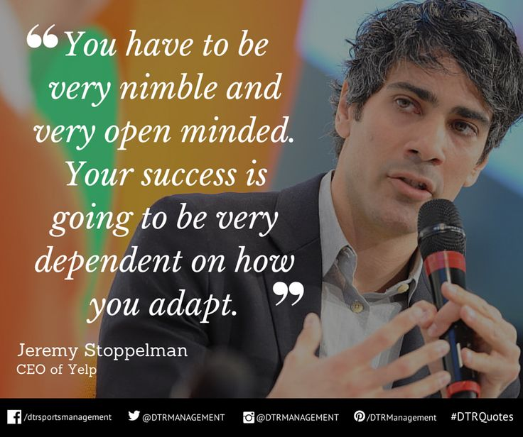 """#DTRQuote of the week from @JeremyStoppelman, CEO of Yelp:  """"You have to be very nimble and very open minded. Your success is going to be very dependent on how you adapt.""""  http://ow.ly/i/7tQYa"""