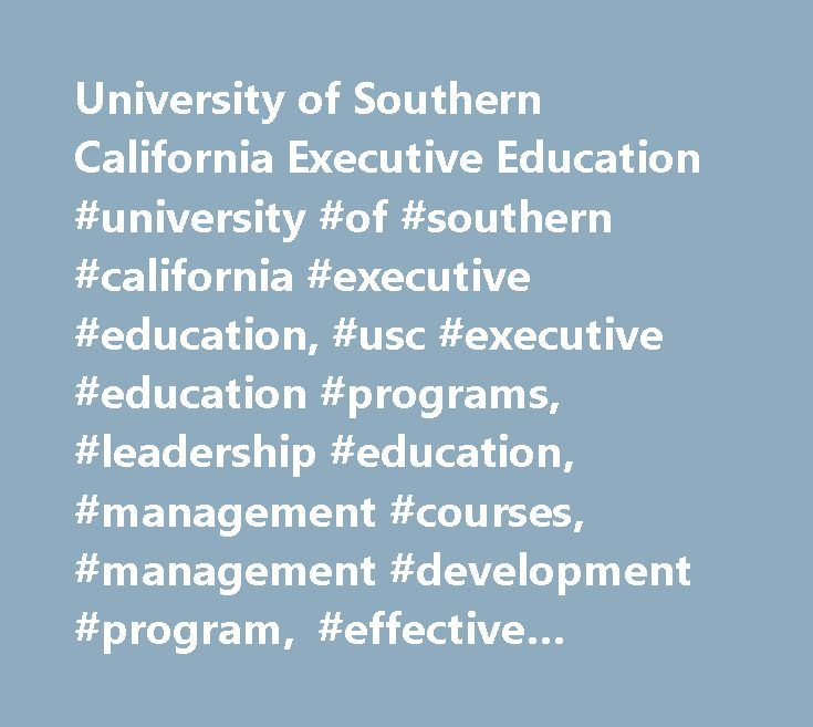 University of Southern California Executive Education #university #of #southern #california #executive #education, #usc #executive #education #programs, #leadership #education, #management #courses, #management #development #program, #effective #negotiation http://tanzania.remmont.com/university-of-southern-california-executive-education-university-of-southern-california-executive-education-usc-executive-education-programs-leadership-education-management-courses/  # Both informative and…