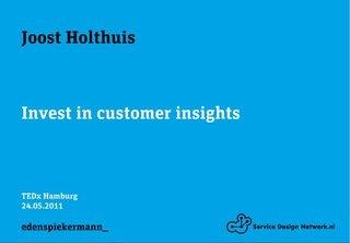 TEDxHamburg Talk 'Invest in customer insights' by Joost Holthuis, via Slideshare