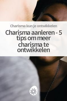 Wil je meer charisma ontwikkelen? Ontdek 5 tips om charismatischer te worden en de mensen om je heen elke dag een goed gevoel te geven.