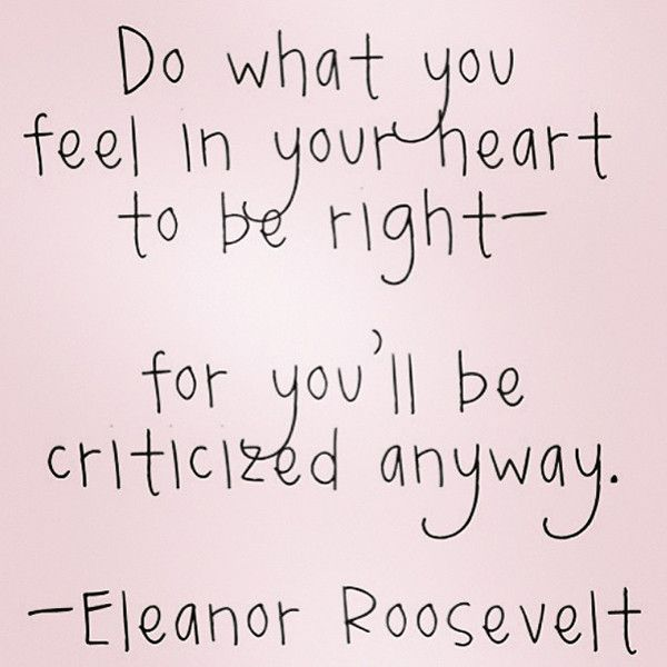 You'll Be Criticized Anyway.