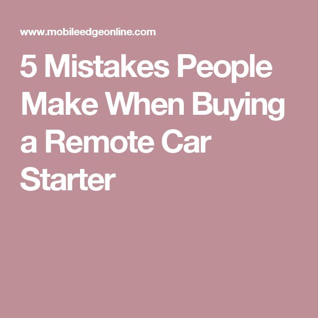 5 Mistakes People Make When Buying a Remote Car Starter