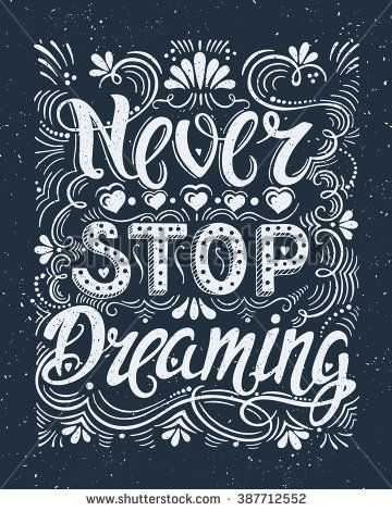 Vector hand drawn vintage illustration with hand-lettering. Never stop dreaming…
