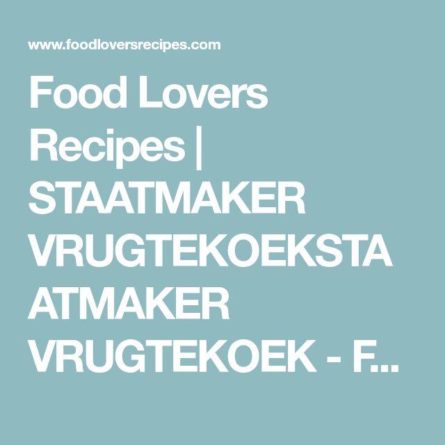 Food Lovers Recipes | STAATMAKER VRUGTEKOEKSTAATMAKER VRUGTEKOEK - Food Lovers Recipes