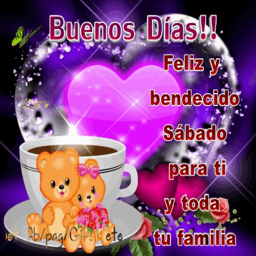 Buenos Días!! Feliz y  bendecido Sábado  para ti y toda  tu familia