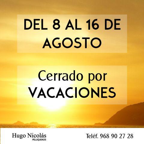 Del 8 al 16 de agosto el salón permanecerá cerrado por vacaciones,Disculpad las molestias ;) #peluquería #Murcia #HugoNicolásPeluqueros