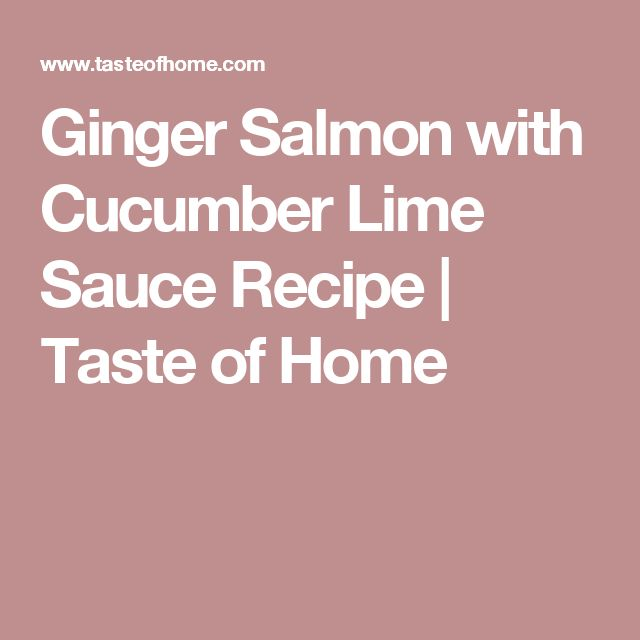 Ginger Salmon with Cucumber Lime Sauce Recipe | Taste of Home