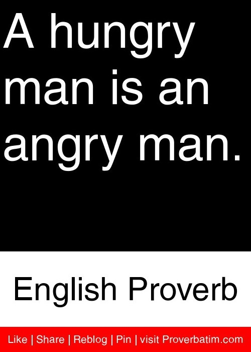 A hungry man is an angry man. - English Proverb #proverbs #quotes