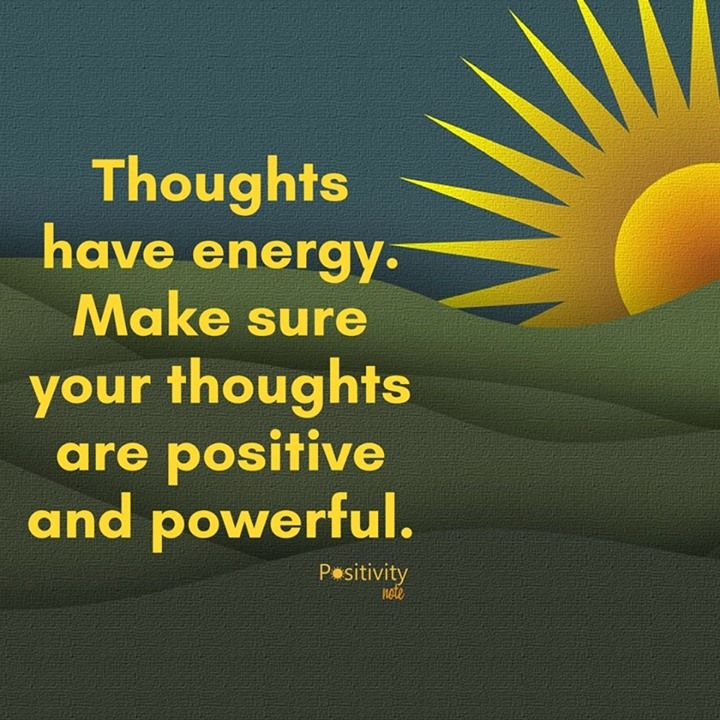 Have Positive Thoughts Quotes: Thoughts Have Energy. Make Sure Your Thoughts Are Positive