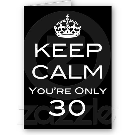 Keep Calm You're Only 30 Birthday Card - ©ThatBlueBird. All Rights Reserved.