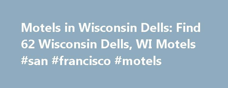 Motels in Wisconsin Dells: Find 62 Wisconsin Dells, WI Motels #san #francisco #motels http://hotel.remmont.com/motels-in-wisconsin-dells-find-62-wisconsin-dells-wi-motels-san-francisco-motels/  #wisconsin dells motels # Motels in Wisconsin Dells Not a bad place, stayed mid week ( Sunday thru Tuesday ). Outdoor pool area was very nice with a picnic area and covered picnic shelter so you can sit in the shade, breakfast was an added bonus for the kids in the morning the only thing […]