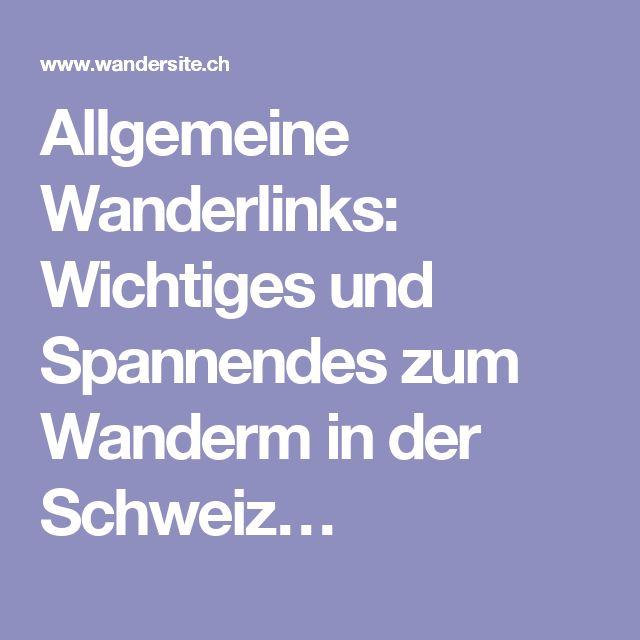 Allgemeine Wanderlinks: Wichtiges und Spannendes zum Wanderm in der Schweiz…