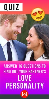 Answer 16 simple questions and find out how your partner wants to be loved. Personality test. Love compatibility test, Love Quiz, Personality quiz, Prince Harry, Meghan Markle.