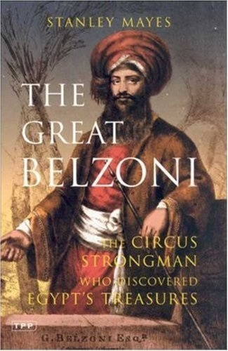 The Great Belzoni: The Circus Strongman Who Discovered Egypts Ancient Treasures, Second Edition (International Library of Historical Studies) by Stanley Mayes, http://www.amazon.com/dp/1845113330/ref=cm_sw_r_pi_dp_cA1Orb1Q39SPB