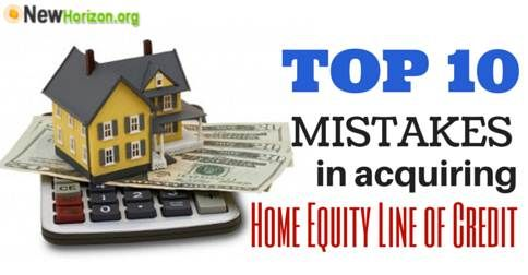 Top 10 Mistakes in Acquiring a Home Equity Line of Credit