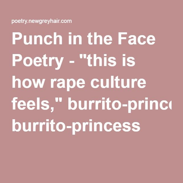 "Punch in the Face Poetry - ""this is how rape culture feels,"" burrito-princess"