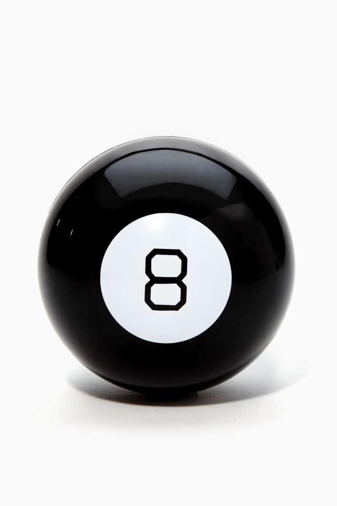 Magic 8 Ball/ and if I didn't like the answer I kept trying until I got one...