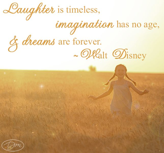 Motivational Inspirational Quotes: Laughter Is Timeless, Imagination Has No Age, And Dreams