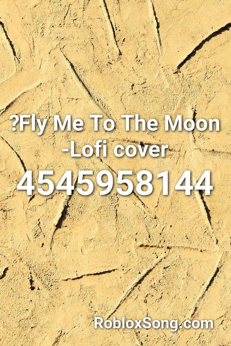 Fly Me To The Moon Lofi Cover Roblox Id Roblox Music Codes Waiting For Love Lit Songs Roblox