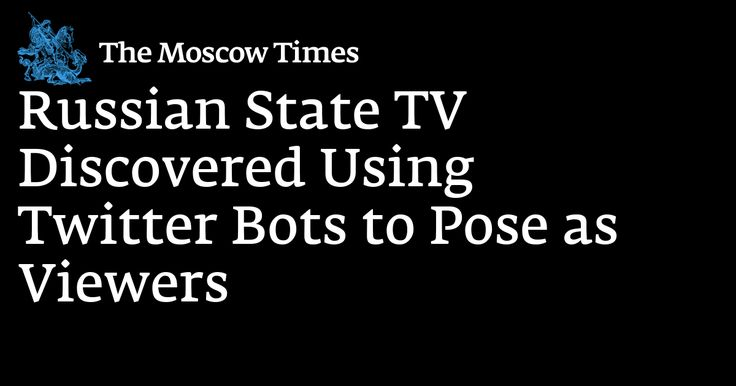 Russian State TV Discovered Using Twitter Bots to Pose as Viewers: A Russian state television channels has been exposed using bots to pose as audience members on social media during its flagship news shows.