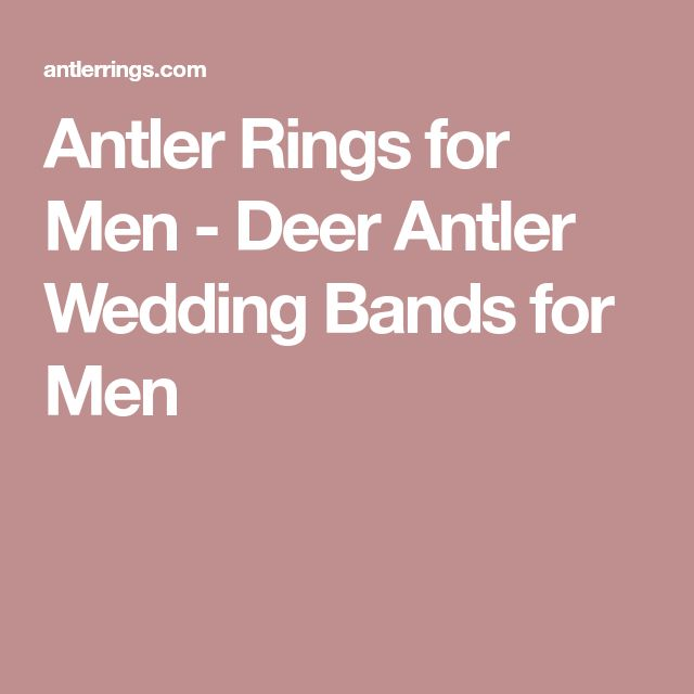 Antler Rings for Men - Deer Antler Wedding Bands for Men