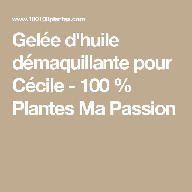 Gelée d'huile démaquillante pour Cécile - 100 % Plantes Ma Passion