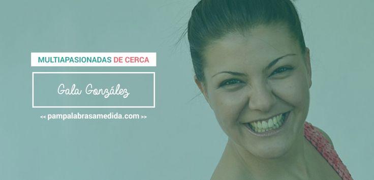 Nuevas Ideas, Nuevos Comienzos » MultiApasionadas de Cerca: Gala González, de Palabras a Medida