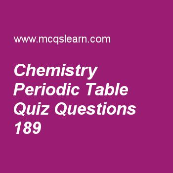 Learn quiz on chemistry periodic table, A level chemistry quiz 189 to practice. Free chemistry MCQs questions and answers to learn chemistry periodic table MCQs with answers. Practice MCQs to test knowledge on chemistry periodic table, group vii elements and reactions, uses of group ii elements, acid base equilibria, electrode potentials worksheets.  Free chemistry periodic table worksheet has multiple choice quiz questions as recurrence of same pattern in periodic table is called its…