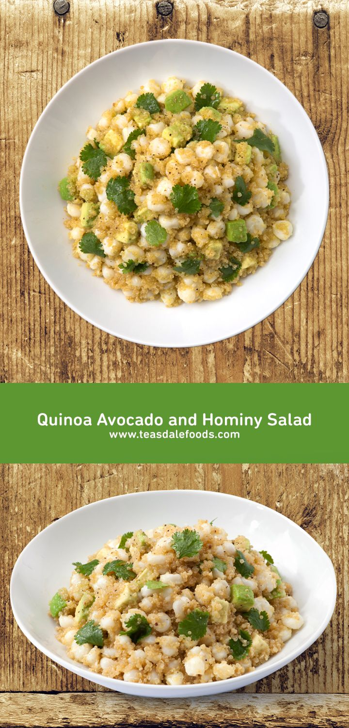 Quinoa, Avocado & Hominy Salad 1 1/2 cups quinoa 2 cups low-sodium chicken broth 1/2 teaspoon kosher salt Zest of 1 large lemon 1 30oz can Teasdale white hominy, rinsed and drained 1 avocado, diced 1/4 cup chopped fresh cilantro Kosher salt and freshly ground black pepper For the dressing and instructions visit: http://teasdalefoods.com/recipe/quinoa-avocado-hominy-salad/