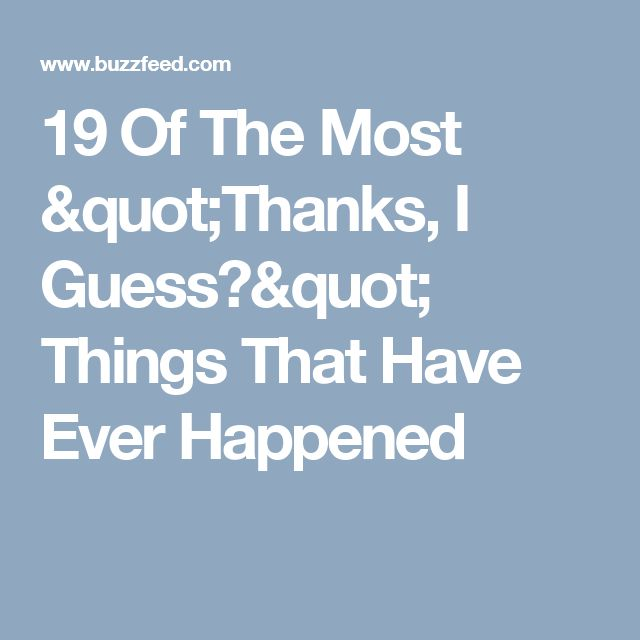"""19 Of The Most """"Thanks, I Guess?"""" Things That Have Ever Happened"""