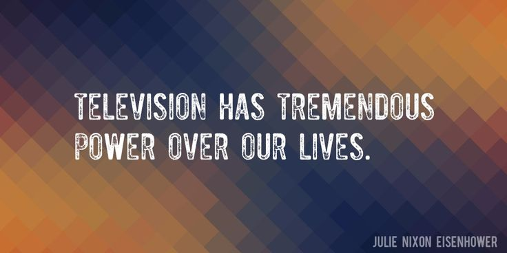 Quote by Julie Nixon Eisenhower => Television has tremendous power over our lives.