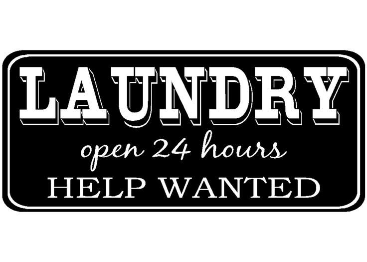 Laundry - Laundry room decor - Laundry open 24 hours help wanted. $25.00, via Etsy.