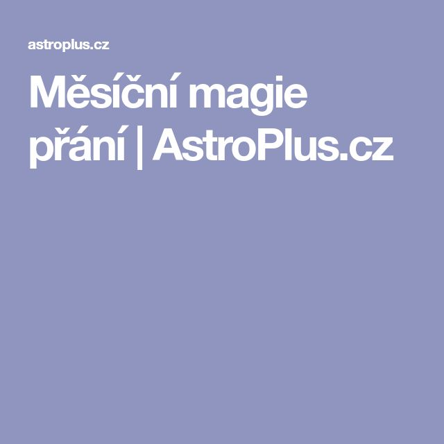 Měsíční magie přání | AstroPlus.cz