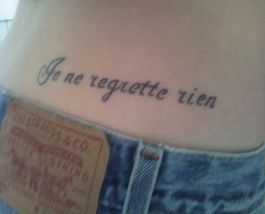 Je ne regrette rien / I do not regret anything Want this on the side of my foot.