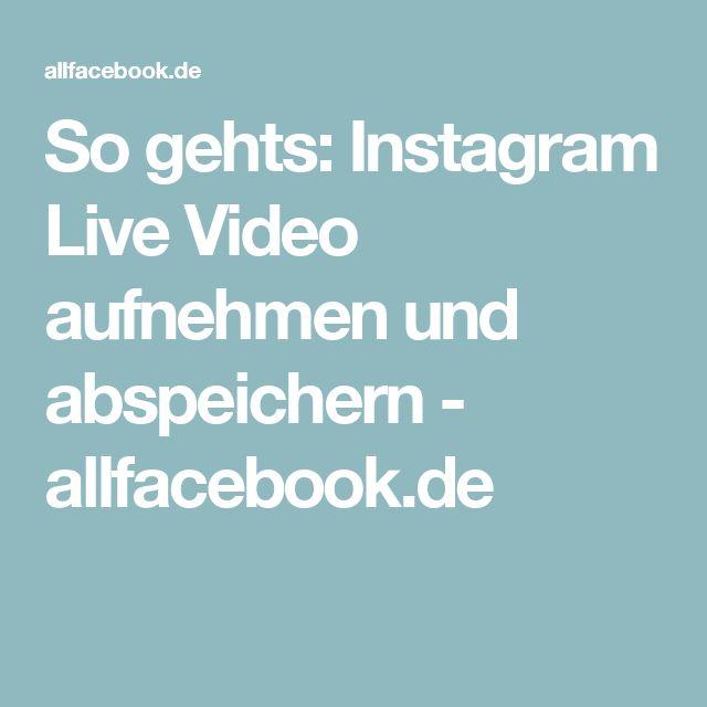So gehts: Instagram Live Video aufnehmen und abspeichern - allfacebook.de