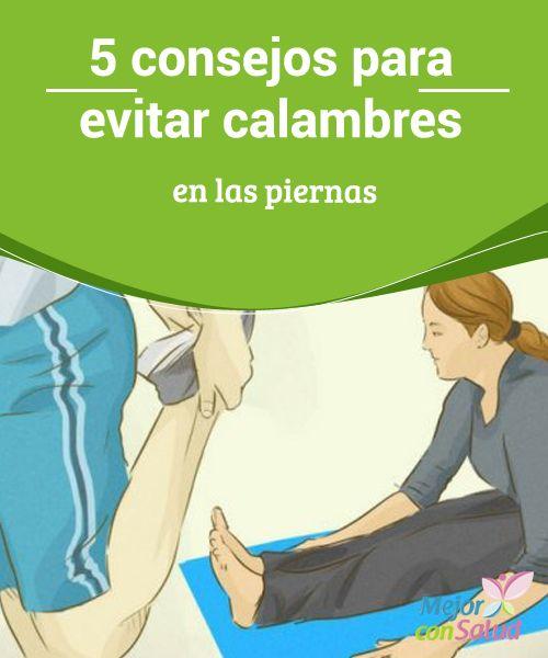 5 consejos para evitar calambres en las piernas  Los calambres son contracciones involuntarias que pueden provocar dolores de leves a intensos y un endurecimiento de los músculos.