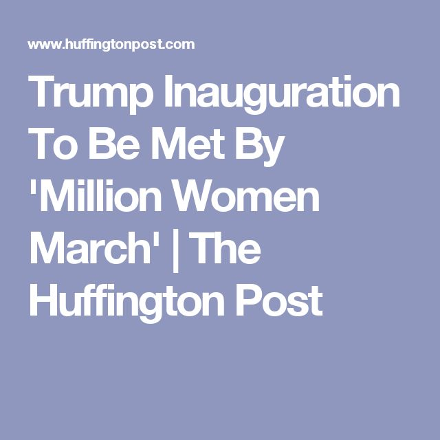 Trump Inauguration To Be Met By 'Million Women March' | The Huffington Post