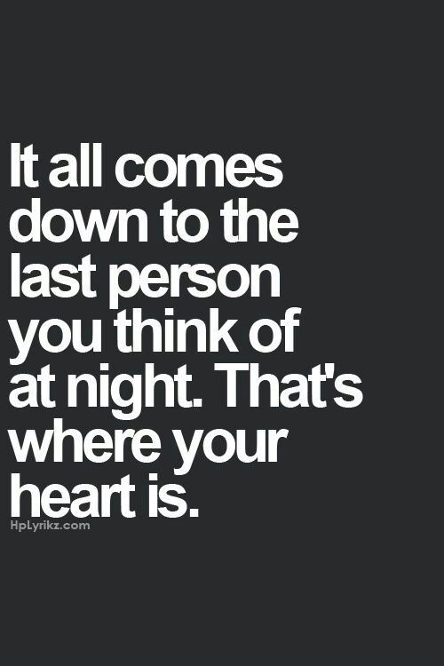 It all comes down to the last person you think of at night ❤