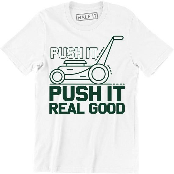 Lawn Mower Garden Grass Push It Real Good Funny Humor Quote Men S T Shirt Tee 1000 Modern Funny Garden Good In 2020 Mens Tshirts Grasses Garden Funny Quotes