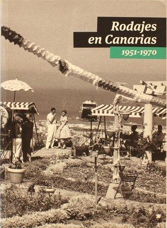 Rodajes en Canarias : 1951-1970 / [coord., Enrique Ramírez Guedes. 2012 http://absysnetweb.bbtk.ull.es/cgi-bin/abnetopac01?TITN=480063