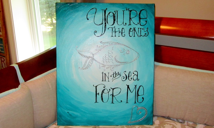 You're The Only #Fish In the Sea For Me #Quote #Painting NaptimeDesignsJD@gmail.com
